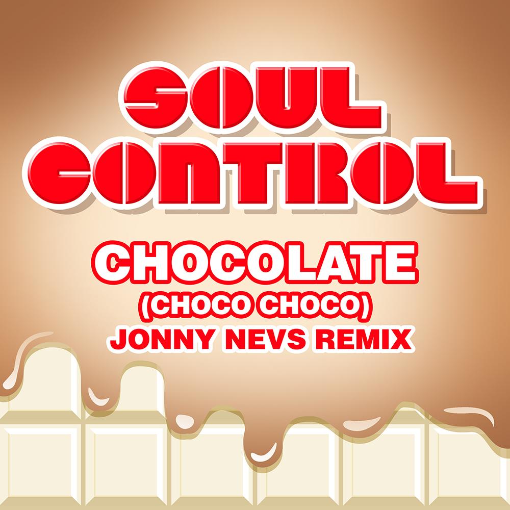 Chocolate (Choco Choco) (Jonny Nevs Remix) – Soul Control